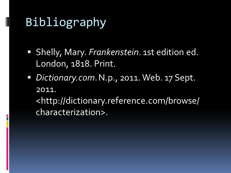Bibliography  Shelly, Mary. Frankenstein. 1st edition ed.