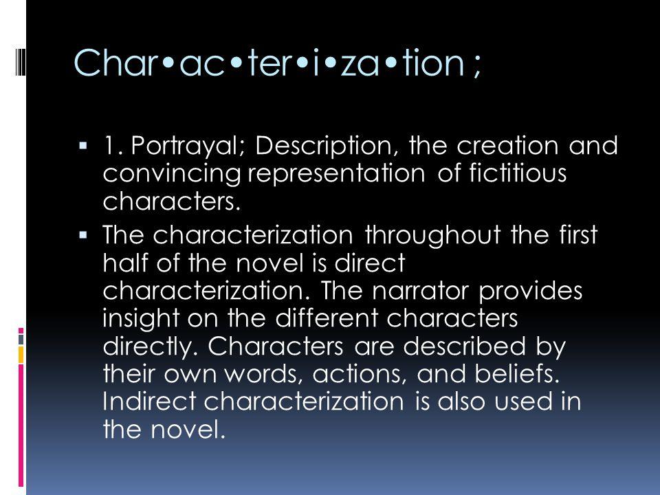 Characterization ;  1. Portrayal; Description, the creation and convincing representation of fictitious characters.  The characterization throughout