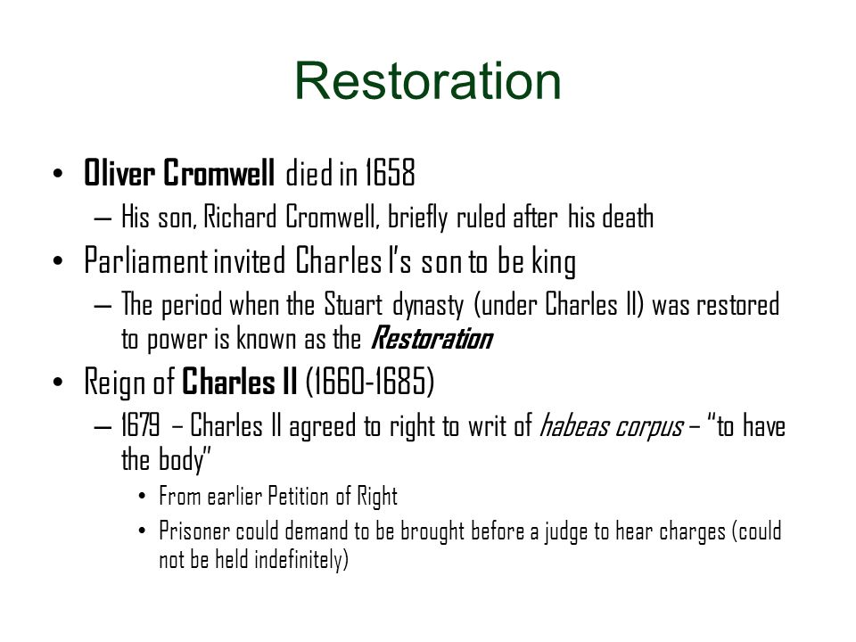 Restoration Oliver Cromwell died in 1658 – His son, Richard Cromwell, briefly ruled after his death Parliament invited Charles I's son to be king – Th