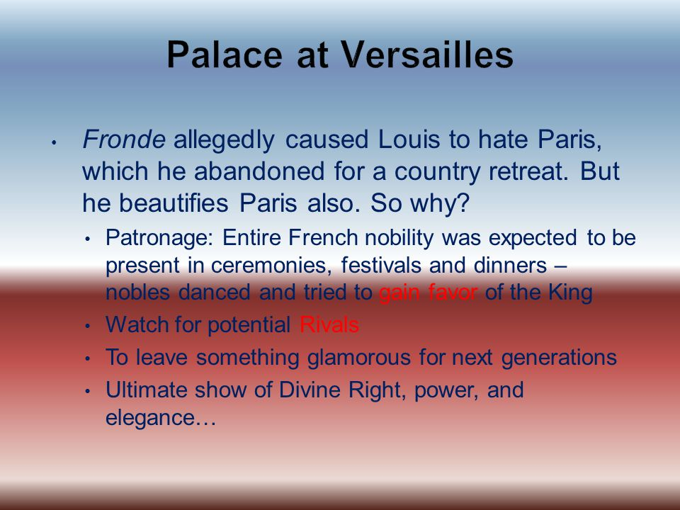 Fronde allegedly caused Louis to hate Paris, which he abandoned for a country retreat.