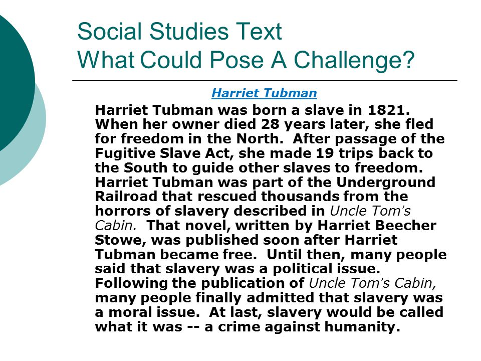 Social Studies Text What Could Pose A Challenge? Harriet Tubman Harriet Tubman was born a slave in 1821. When her owner died 28 years later, she fled