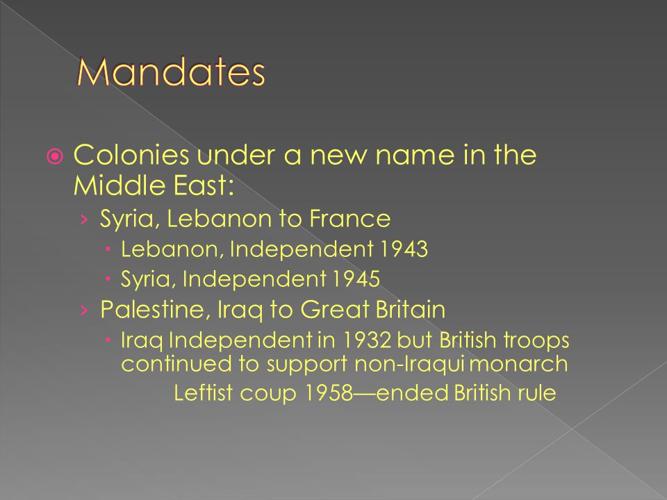  Colonies under a new name in the Middle East: › Syria, Lebanon to France  Lebanon, Independent 1943  Syria, Independent 1945 › Palestine, Iraq to