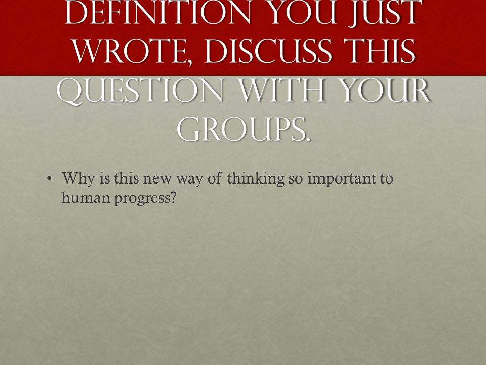 Looking at the definition you just wrote, discuss this question with your groups.