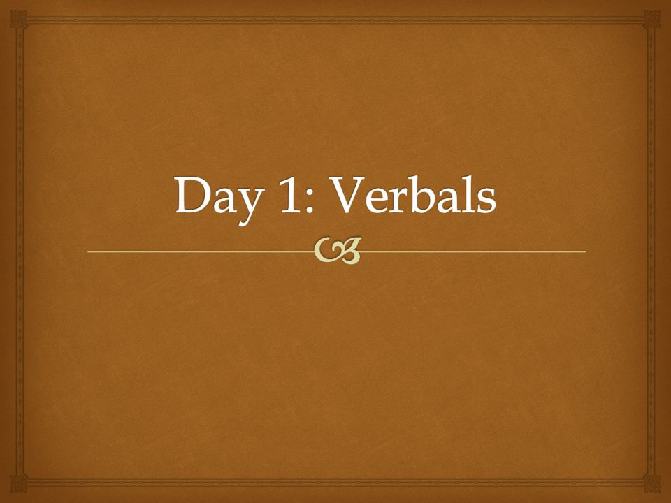   A verbal is a verb that is functioning as another part of speech.