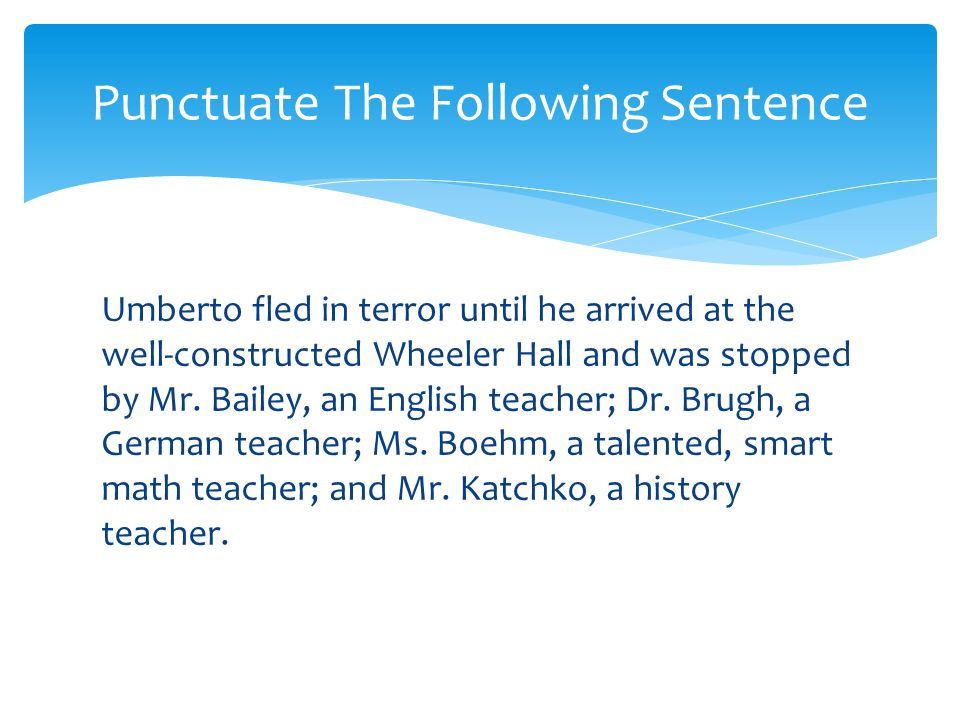 Umberto fled in terror until he arrived at the well-constructed Wheeler Hall and was stopped by Mr. Bailey, an English teacher; Dr. Brugh, a German te