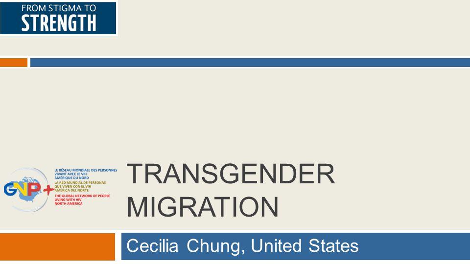 TRANSGENDER MIGRATION Cecilia Chung, United States