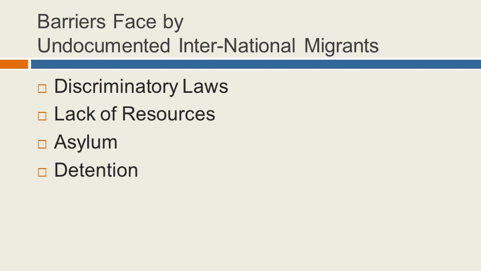 Barriers Face by Undocumented Inter-National Migrants  Discriminatory Laws  Lack of Resources  Asylum  Detention
