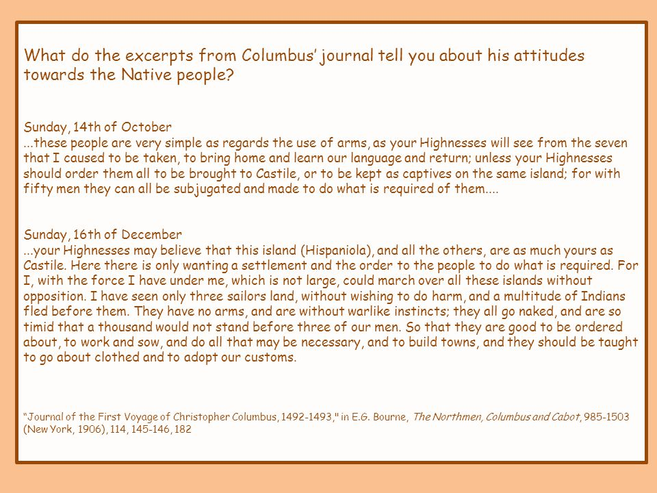 What do the excerpts from Columbus' journal tell you about his attitudes towards the Native people? Sunday, 14th of October...these people are very si
