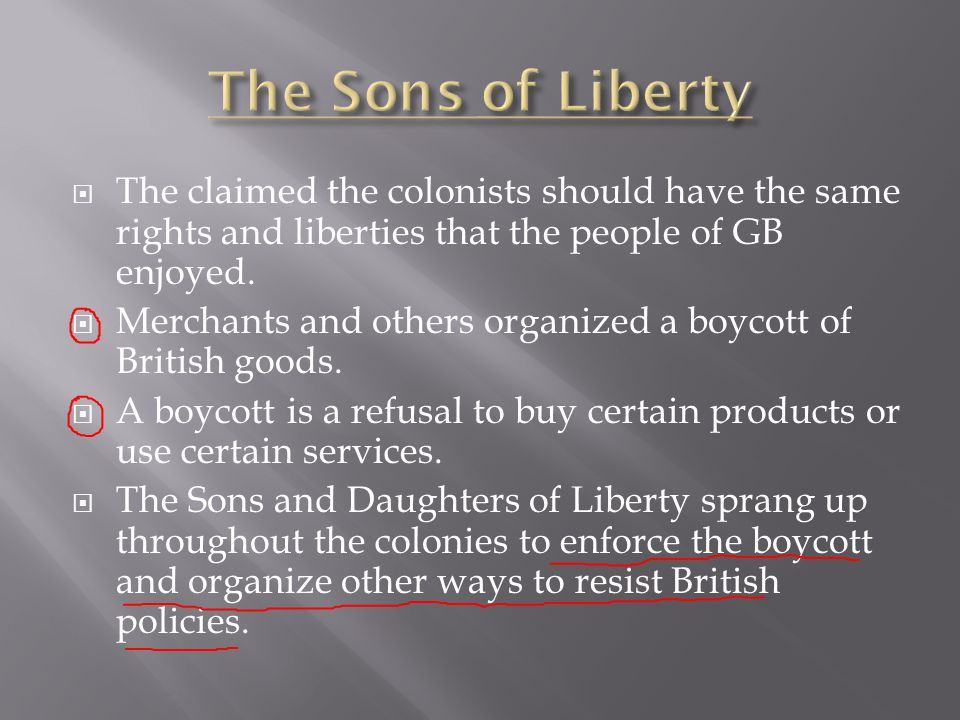  The claimed the colonists should have the same rights and liberties that the people of GB enjoyed.  Merchants and others organized a boycott of Bri
