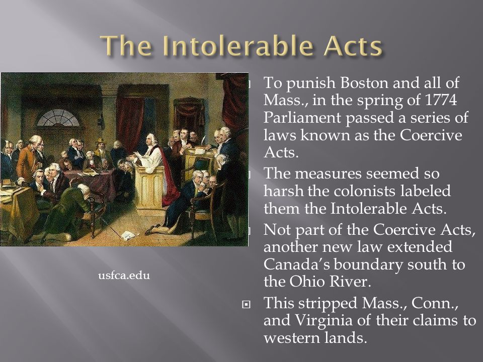  To punish Boston and all of Mass., in the spring of 1774 Parliament passed a series of laws known as the Coercive Acts.  The measures seemed so har