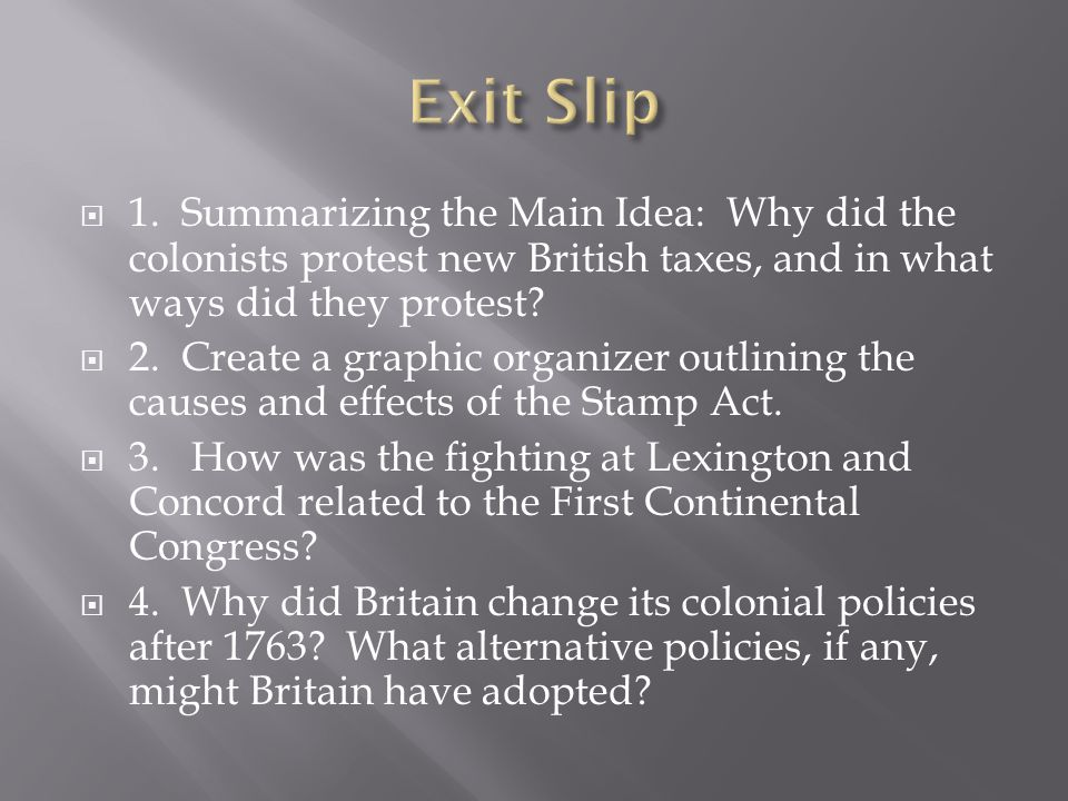  1. Summarizing the Main Idea: Why did the colonists protest new British taxes, and in what ways did they protest?  2. Create a graphic organizer ou