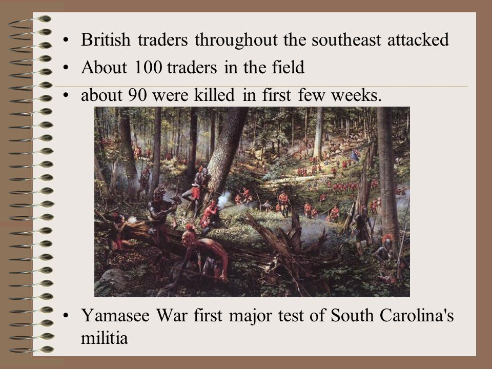 British traders throughout the southeast attacked About 100 traders in the field about 90 were killed in first few weeks.