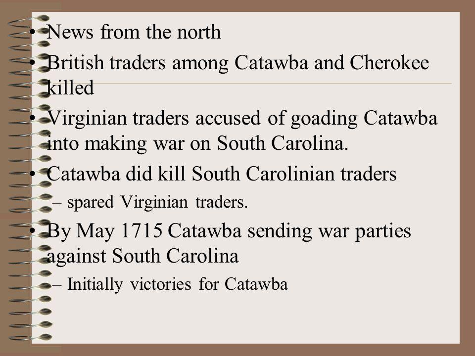 News from the north British traders among Catawba and Cherokee killed Virginian traders accused of goading Catawba into making war on South Carolina.