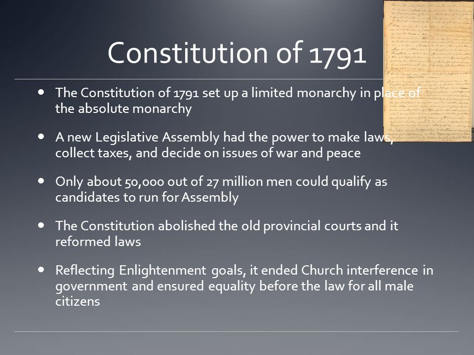 Constitution of 1791 The Constitution of 1791 set up a limited monarchy in place of the absolute monarchy A new Legislative Assembly had the power to