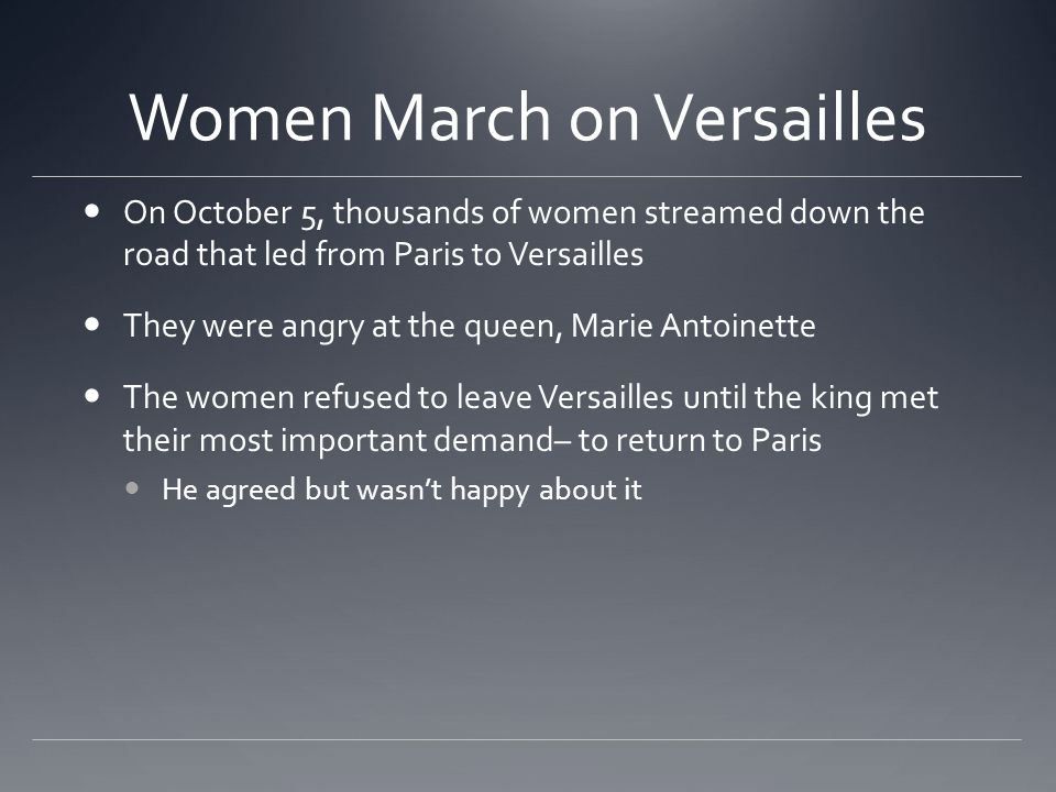 Women March on Versailles On October 5, thousands of women streamed down the road that led from Paris to Versailles They were angry at the queen, Mari