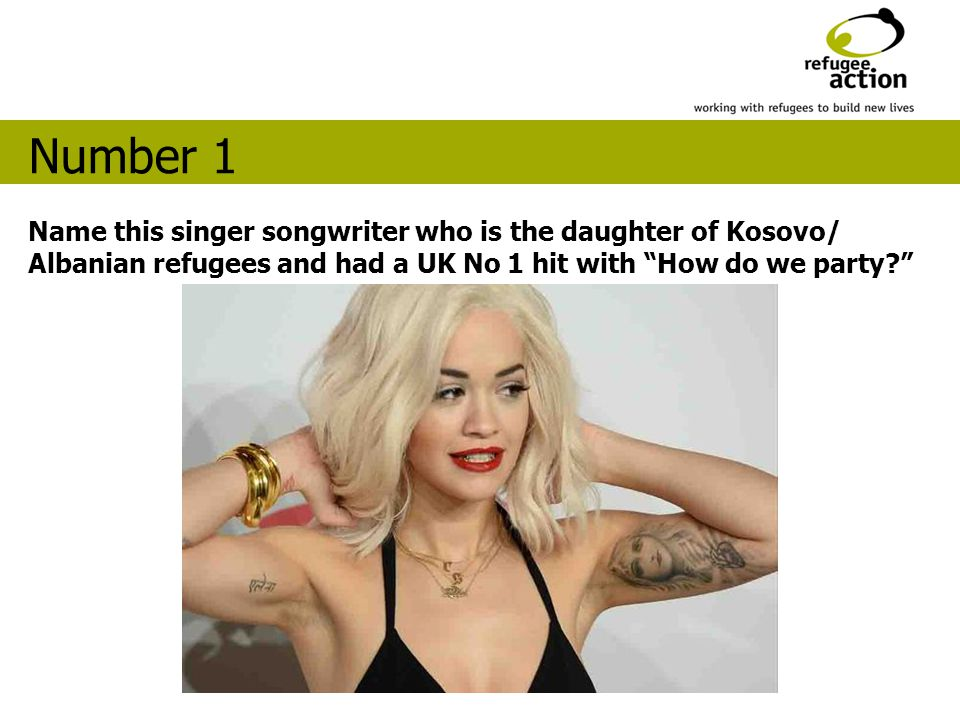 Name this singer songwriter who is the daughter of Kosovo/ Albanian refugees and had a UK No 1 hit with How do we party? Number 1