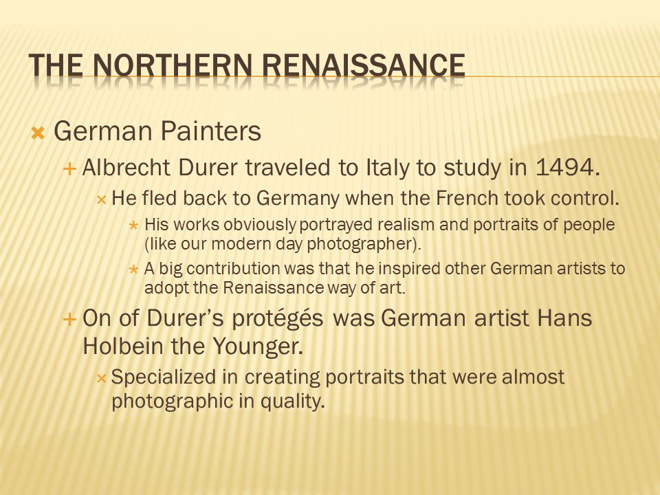  German Painters  Albrecht Durer traveled to Italy to study in 1494.