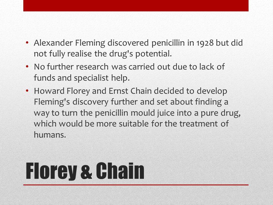 Florey & Chain Florey was born in 1898 in Adelaide, Australia.