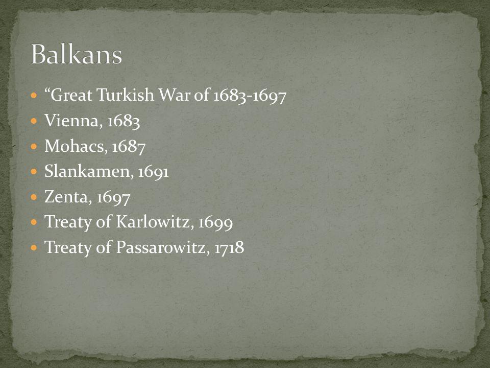 """Great Turkish War of 1683-1697 Vienna, 1683 Mohacs, 1687 Slankamen, 1691 Zenta, 1697 Treaty of Karlowitz, 1699 Treaty of Passarowitz, 1718"