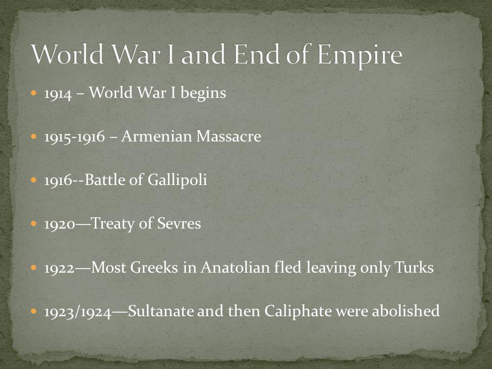 1914 – World War I begins 1915-1916 – Armenian Massacre 1916--Battle of Gallipoli 1920—Treaty of Sevres 1922—Most Greeks in Anatolian fled leaving onl