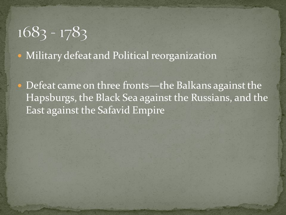 Military defeat and Political reorganization Defeat came on three fronts—the Balkans against the Hapsburgs, the Black Sea against the Russians, and th
