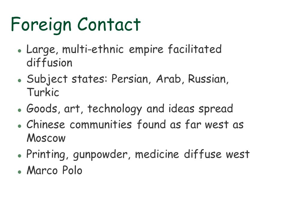 Foreign Contact l Large, multi-ethnic empire facilitated diffusion l Subject states: Persian, Arab, Russian, Turkic l Goods, art, technology and ideas