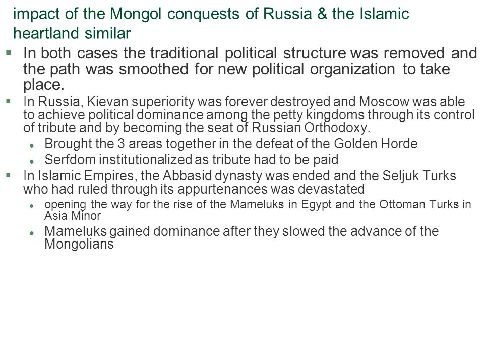 impact of the Mongol conquests of Russia & the Islamic heartland similar §In both cases the traditional political structure was removed and the path w
