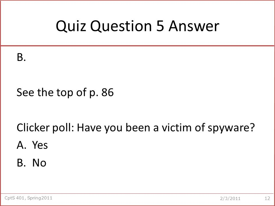 CptS 401, Spring2011 2/3/2011 Quiz Question 5 Answer B.