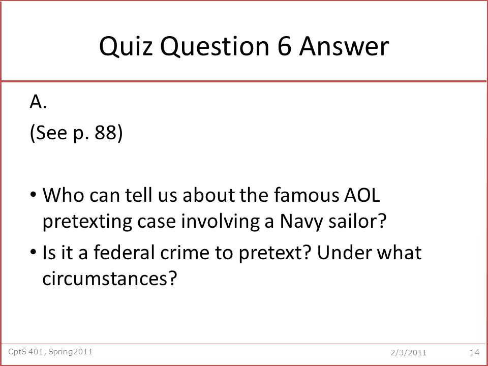 CptS 401, Spring2011 2/3/2011 Quiz Question 6 Answer A.