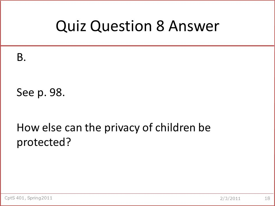 CptS 401, Spring2011 2/3/2011 Quiz Question 8 Answer B.