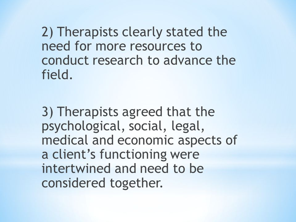 2) Therapists clearly stated the need for more resources to conduct research to advance the field.