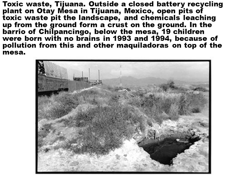 Toxic waste, Tijuana. Outside a closed battery recycling plant on Otay Mesa in Tijuana, Mexico, open pits of toxic waste pit the landscape, and chemic