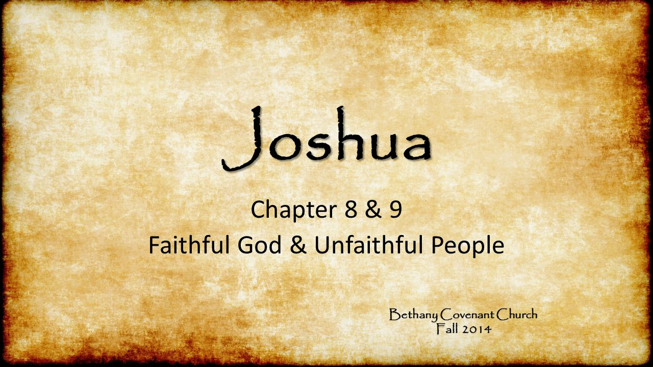 Chapter 8 & 9 Faithful God & Unfaithful People Bethany Covenant Church Fall 2014