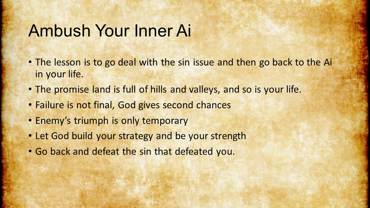 Ambush Your Inner Ai The lesson is to go deal with the sin issue and then go back to the Ai in your life.