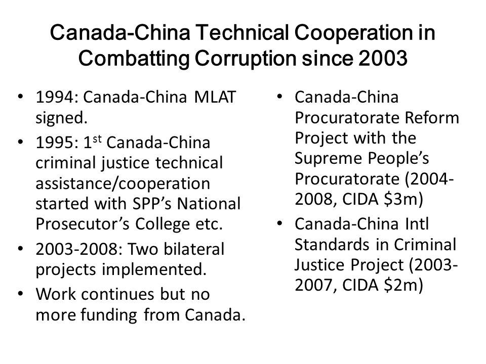 Canada-China Technical Cooperation in Combatting Corruption since 2003 1994: Canada-China MLAT signed.
