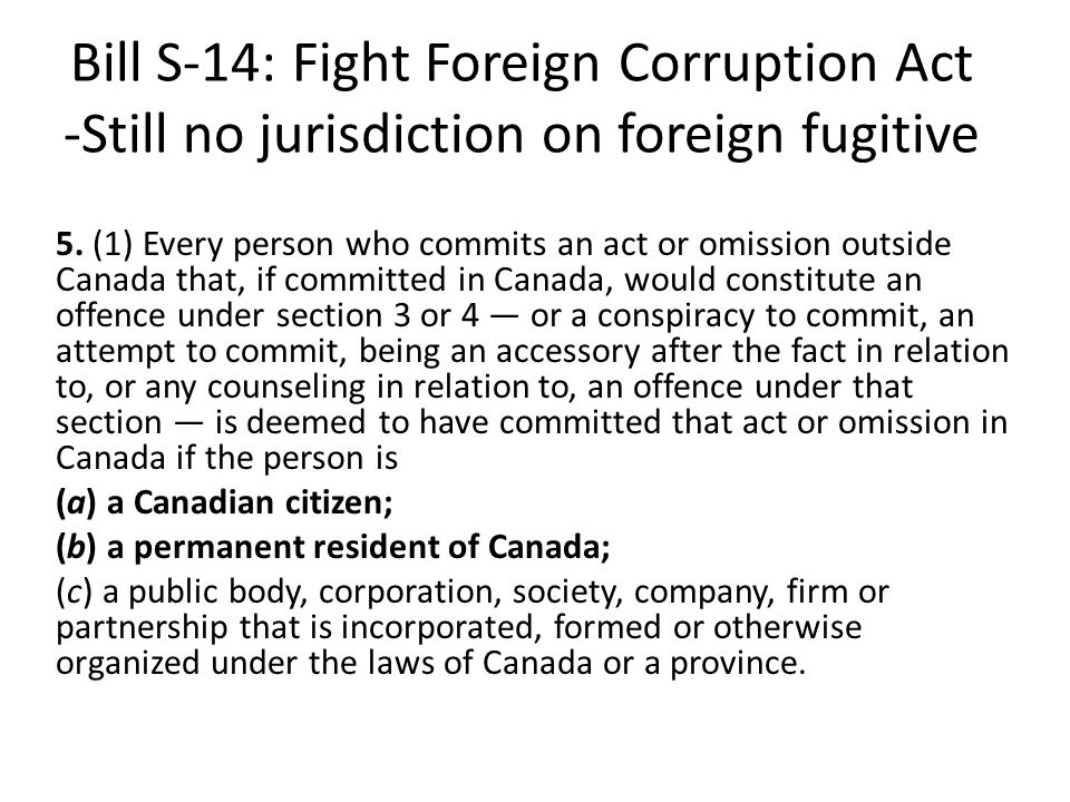 Bill S-14: Fight Foreign Corruption Act -Still no jurisdiction on foreign fugitive 5.