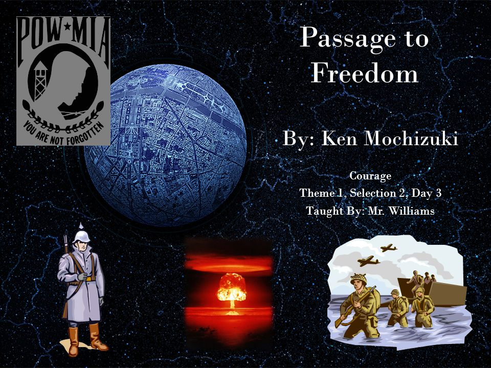 Passage to Freedom By: Ken Mochizuki Courage Theme 1, Selection 2, Day 3 Taught By: Mr. Williams