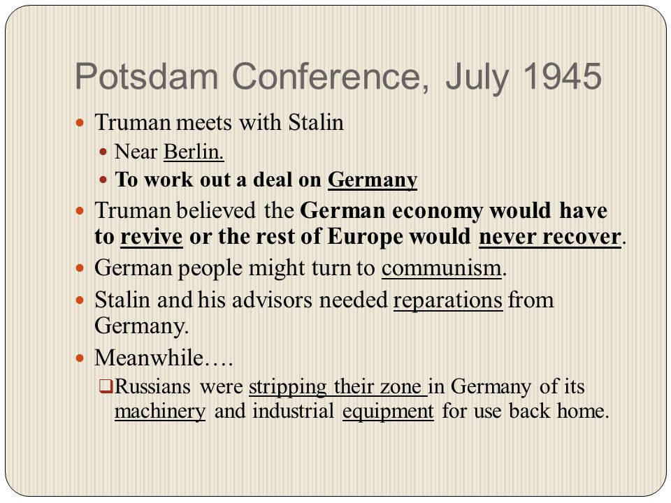 Potsdam Conference, July 1945 Truman meets with Stalin Near Berlin.