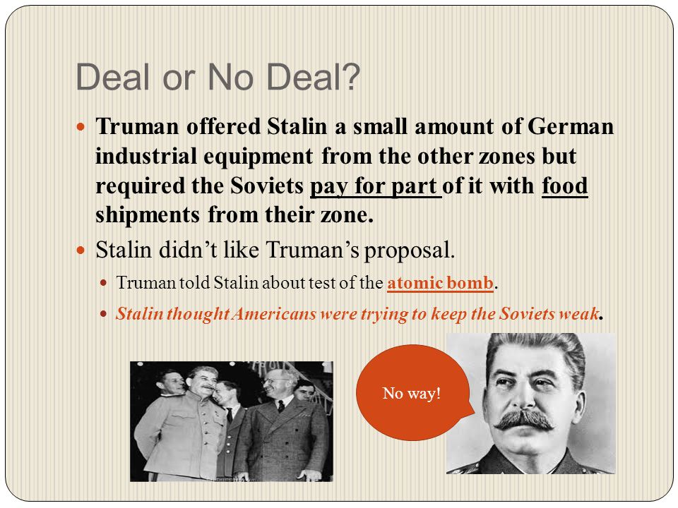 Deal or No Deal? Truman offered Stalin a small amount of German industrial equipment from the other zones but required the Soviets pay for part of it