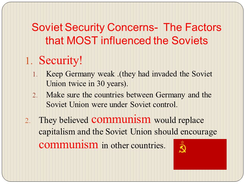 Soviet Security Concerns- The Factors that MOST influenced the Soviets 1.