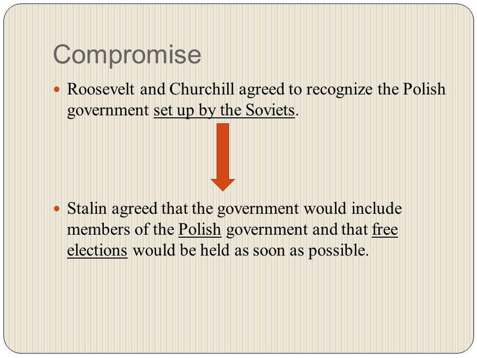 Compromise Roosevelt and Churchill agreed to recognize the Polish government set up by the Soviets.