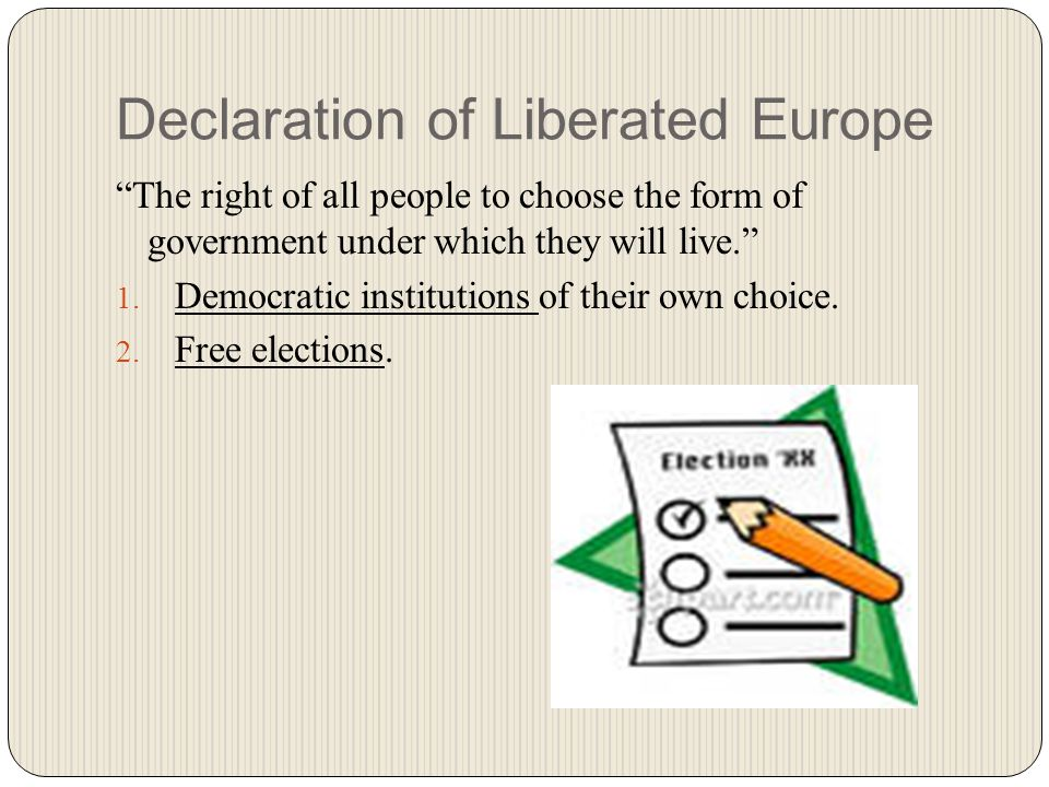 """Declaration of Liberated Europe """"The right of all people to choose the form of government under which they will live."""" 1. Democratic institutions of t"""