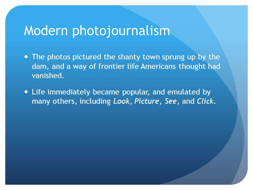 Modern photojournalism The photos pictured the shanty town sprung up by the dam, and a way of frontier life Americans thought had vanished.