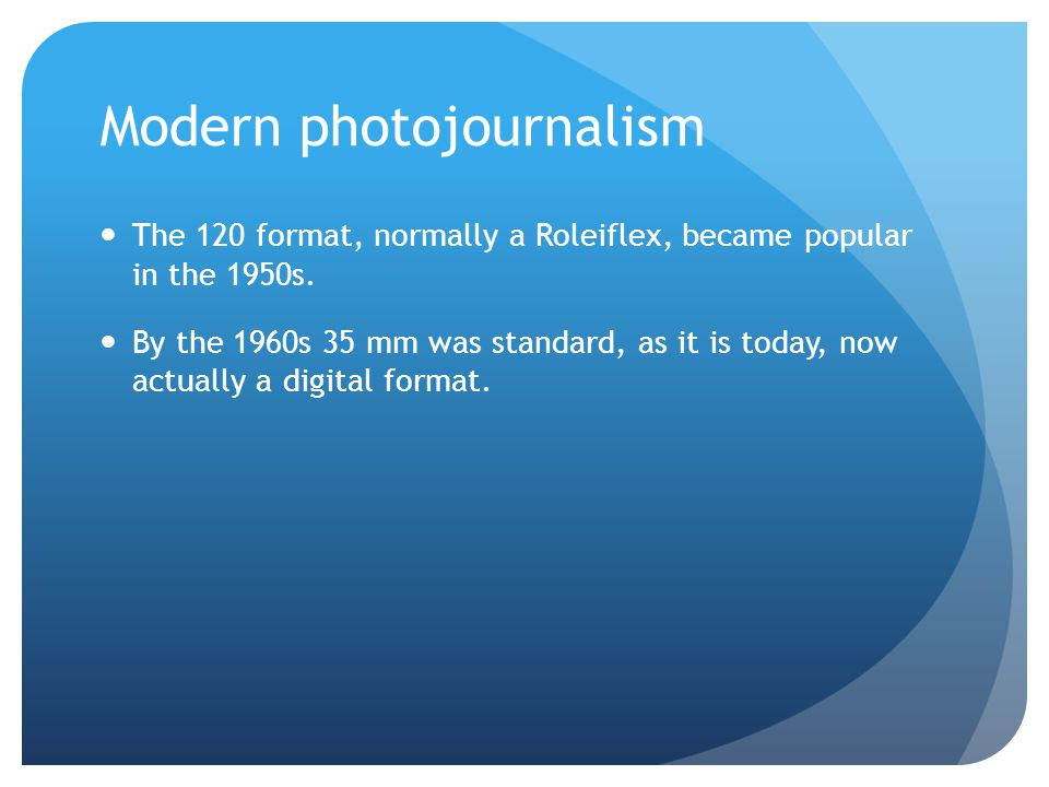 Modern photojournalism The 120 format, normally a Roleiflex, became popular in the 1950s.