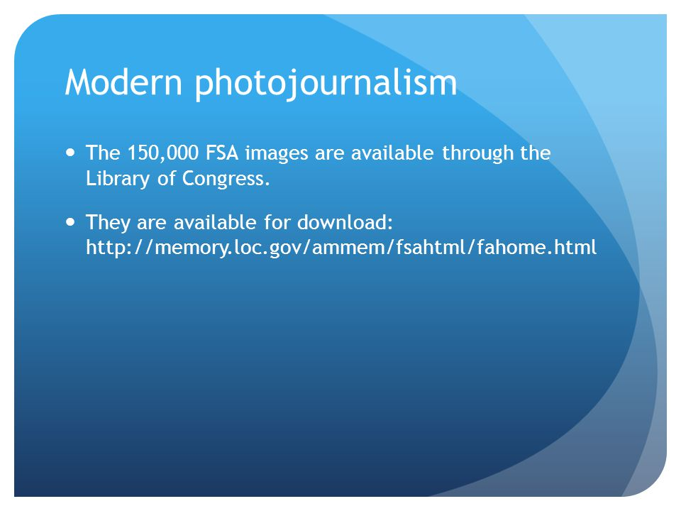 Modern photojournalism The 150,000 FSA images are available through the Library of Congress.