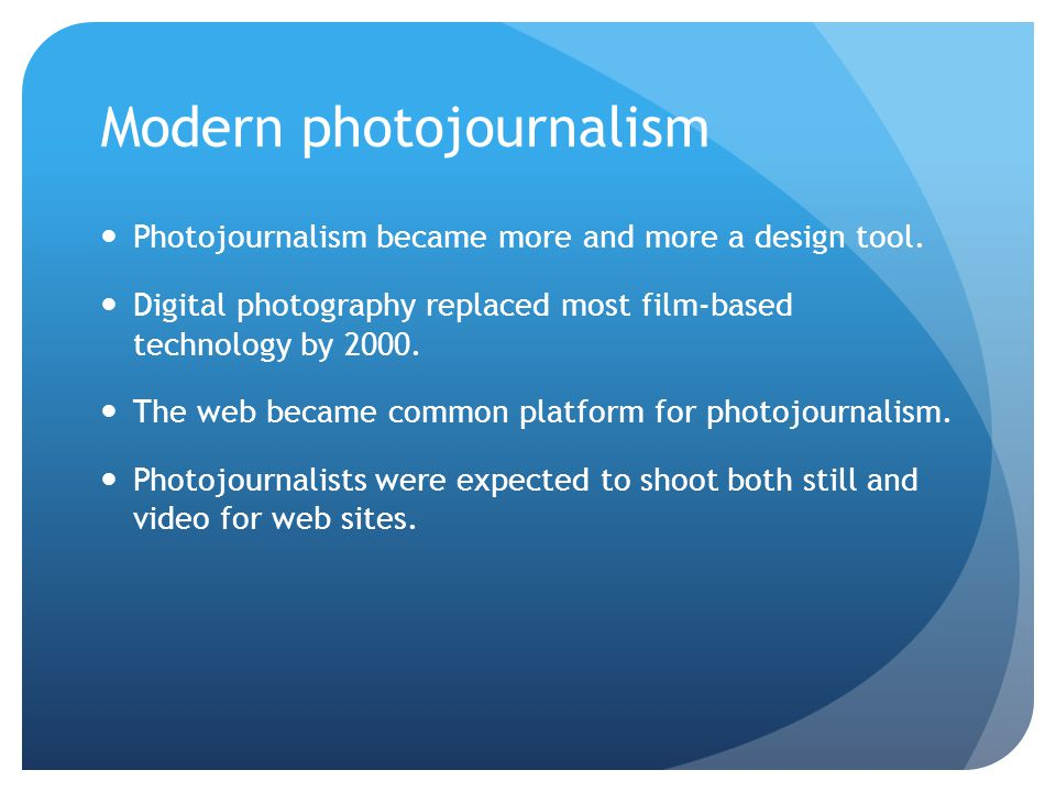 Modern photojournalism Photojournalism became more and more a design tool.