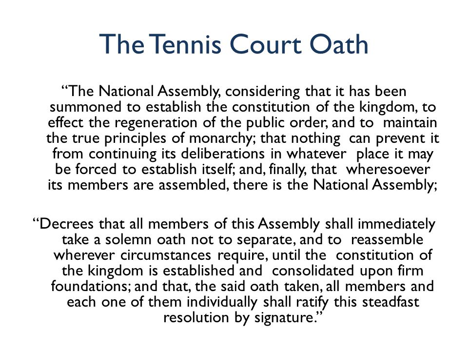 "The Tennis Court Oath ""The National Assembly, considering that it has been summoned to establish the constitution of the kingdom, to effect the regene"