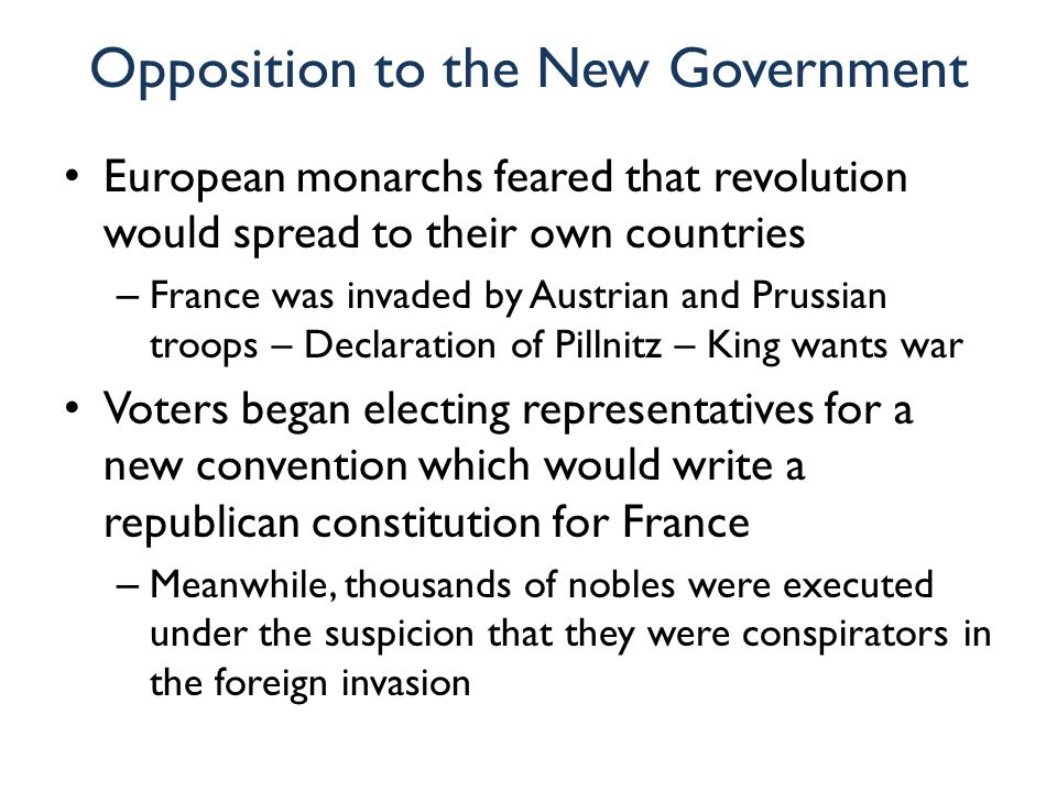 Opposition to the New Government European monarchs feared that revolution would spread to their own countries – France was invaded by Austrian and Pru
