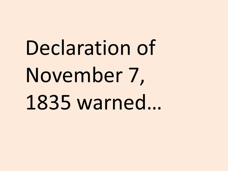 Declaration of November 7, 1835 warned…