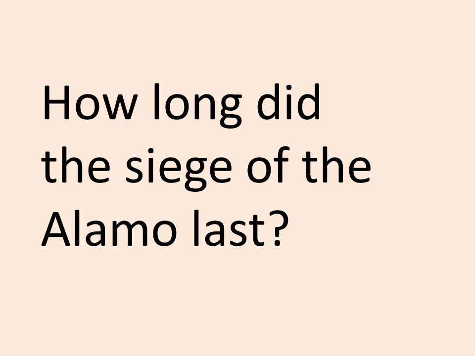 How long did the siege of the Alamo last